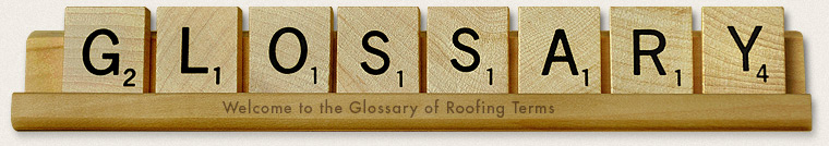 Residential Roofing - Glossary of Roofing Terms
